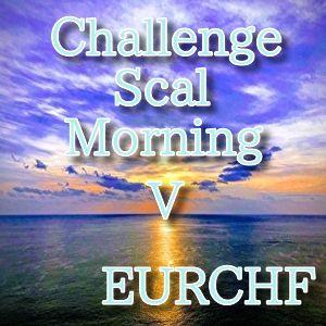 ChallengeScalMorning V EURCHF